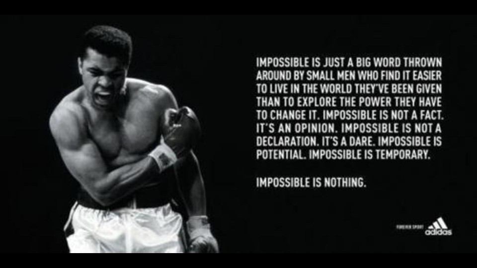 impossible is just a big word thrown around by small men