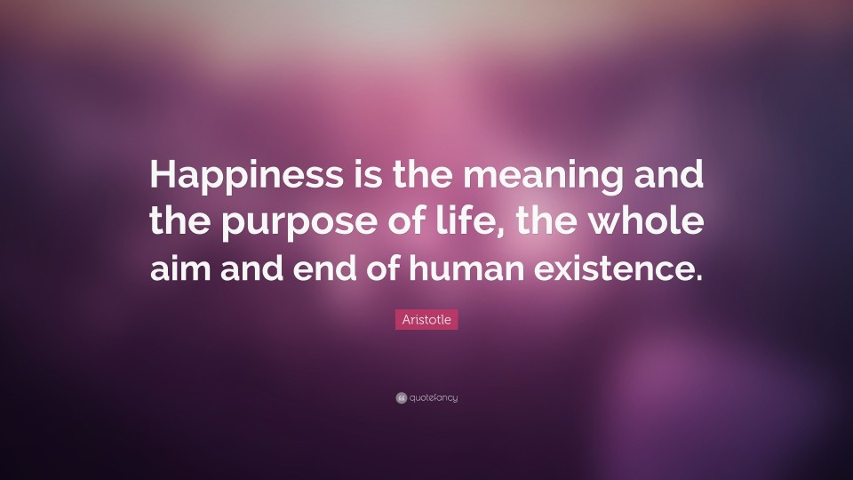 4678335-Aristotle-Quote-Happiness-is-the-meaning-and-the-purpose-of-life