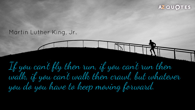 Quotation-Martin-Luther-King-Jr-If-you-can-t-fly-then-run-if-you-can-35-11-72
