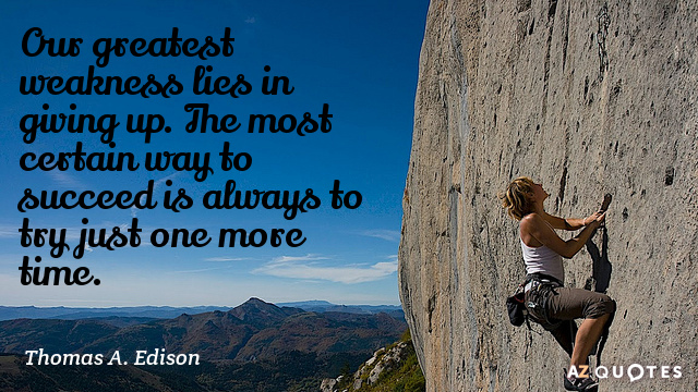 Quotation-Thomas-A-Edison-Our-greatest-weakness-lies-in-giving-up-The-most-certain-8-64-97